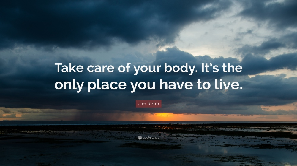 32019-Jim-Rohn-Quote-Take-care-of-your-body-It-s-the-only-place-you-have.jpg